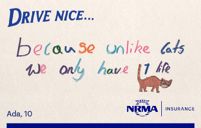 Drive nice because unlike cats we only have one life. Written by Ada, 10.